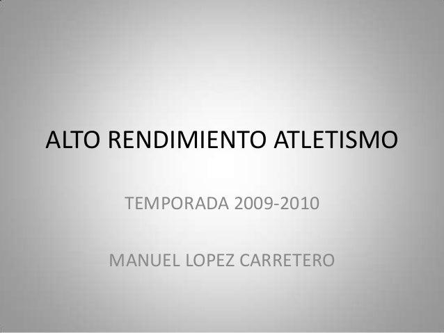 ALTO RENDIMIENTO ATLETISMO     TEMPORADA 2009-2010    MANUEL LOPEZ CARRETERO