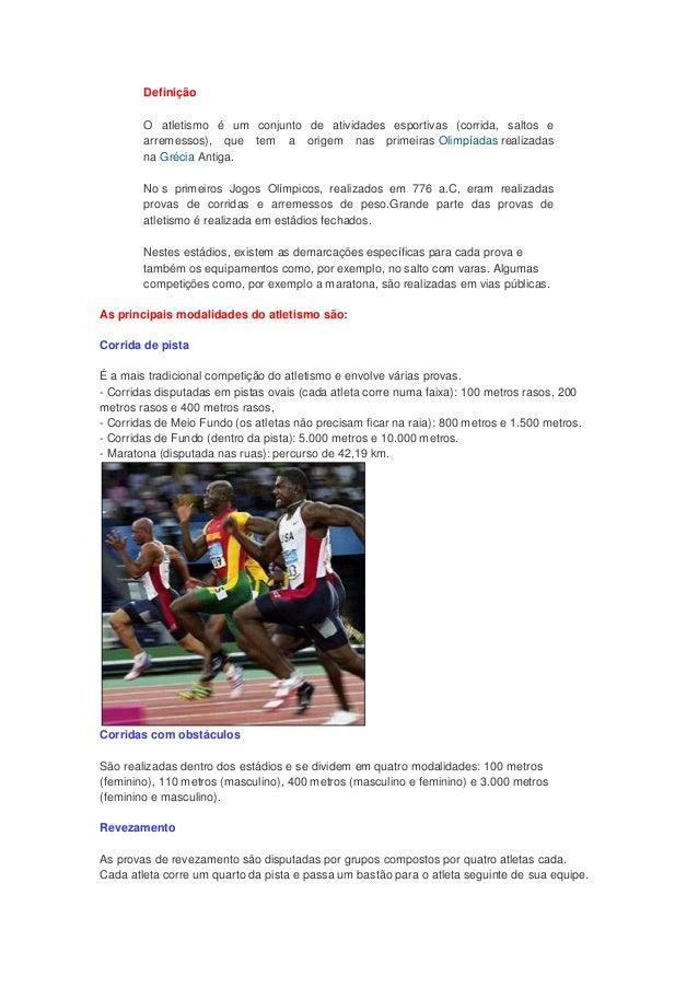 DefiniçãoO atletismo é um conjunto de atividades esportivas (corrida, saltos earremessos), que tem a origem nas primeiras ...