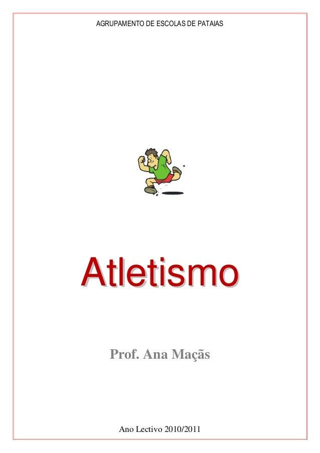 AGRUPAMENTO DE ESCOLAS DE PATAIAS  Atletismo Prof. Ana Maçãs  Ano Lectivo 2010/2011