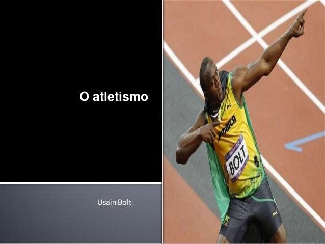 O atletismo  Usain Bolt