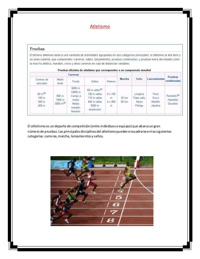 Atletismo El atletismoesundeporte de competición(entre individuosoequipos) que abarcaungran númerode pruebas.Las principal...