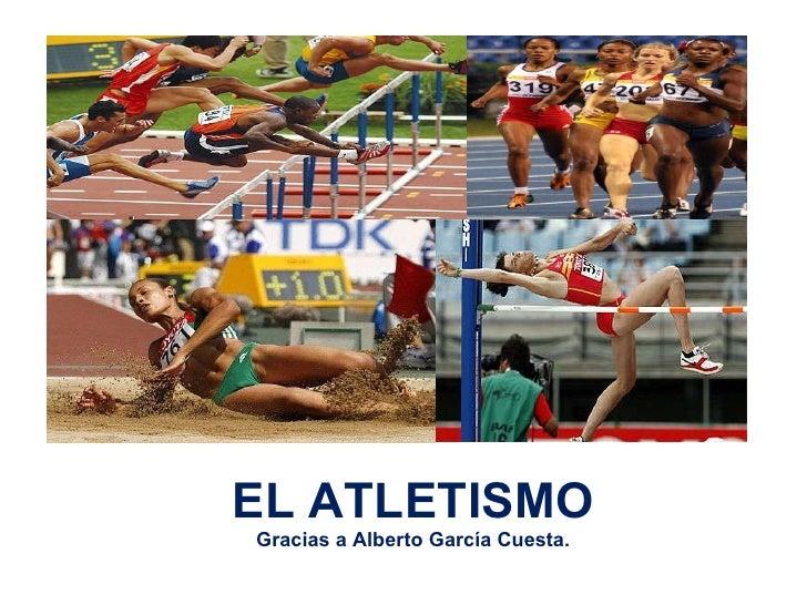 EL ATLETISMO Gracias a Alberto García Cuesta.
