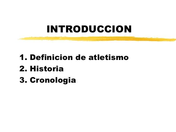 INTRODUCCION 1. Definicion de atletismo 2. Historia 3. Cronologia