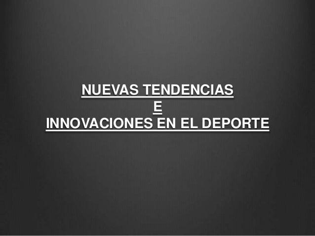 NUEVAS TENDENCIAS            EINNOVACIONES EN EL DEPORTE