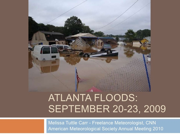 ATLANTA FLOODS: SEPTEMBER 20-23, 2009 Melissa Tuttle Carr - Freelance Meteorologist, CNN American Meteorological Society A...