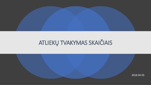 ATLIEKŲ TVAKYMAS SKAIČIAIS 2018 04 05