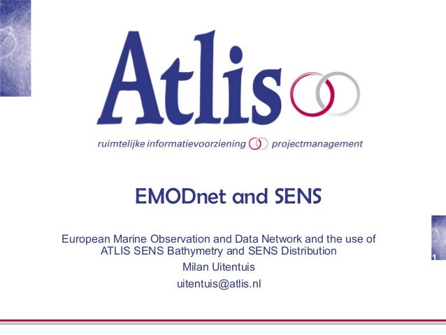 1 EMODnet and SENS European Marine Observation and Data Network and the use of ATLIS SENS Bathymetry and SENS Distribution...