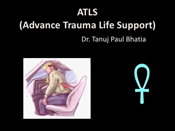 ATLS(Advance Trauma Life Support)<br />Dr. Tanuj Paul Bhatia<br />