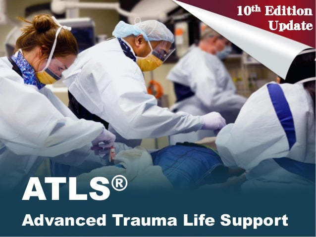 ATLS® Advanced Trauma Life Support 10th Edition Update