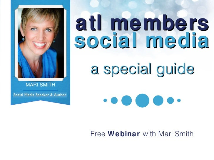 atl members social media a special guide Free  Webinar  with Mari Smith Social Media Speaker & Author MARI SMITH Author, S...