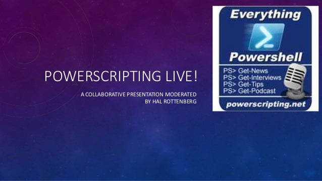 POWERSCRIPTING LIVE! A COLLABORATIVE PRESENTATION MODERATED BY HAL ROTTENBERG