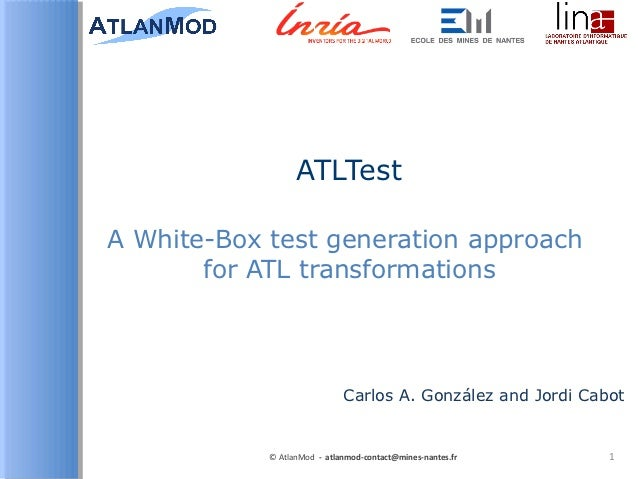 ATLTestA White-Box test generation approach       for ATL transformations                             Carlos A. González a...