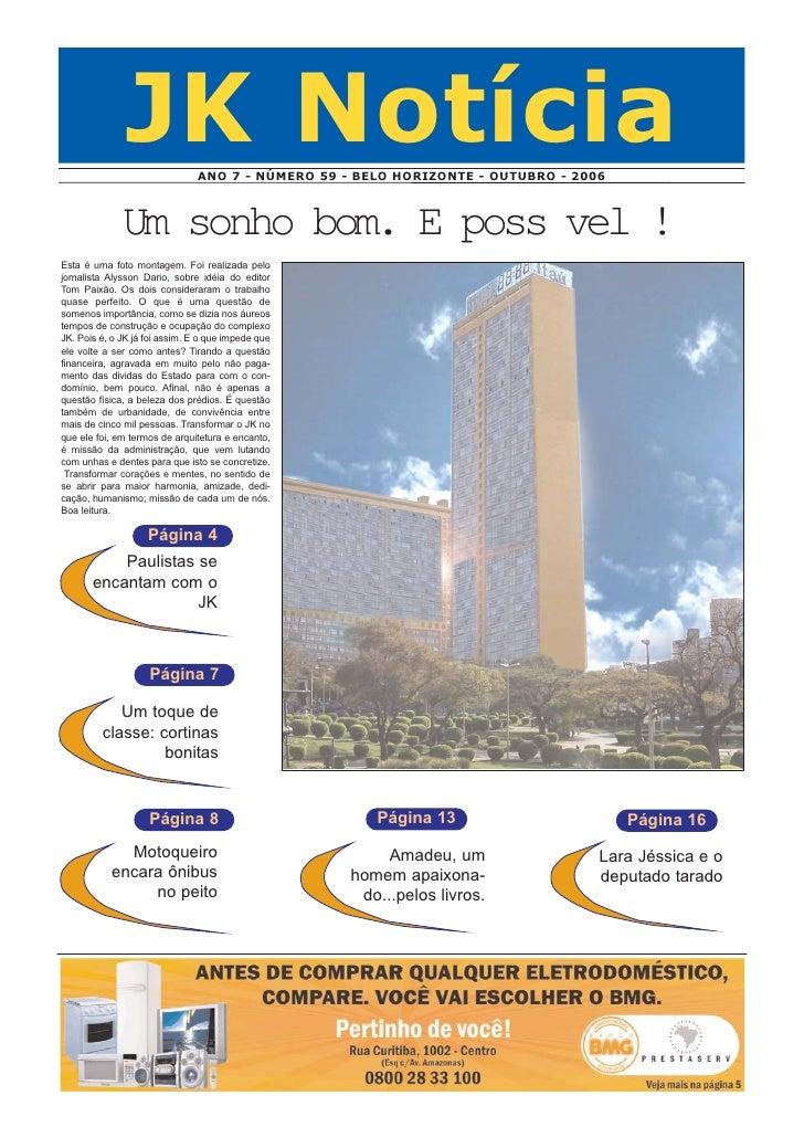 JK Notícia      ANO 7 - NÚMERO 59 - BELO HORIZONTE - OUTUBRO - 2006              Um sonho bom. E poss vel !Esta é uma foto...