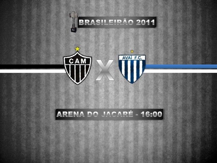 BRASILEIRÃO 2011<br />X<br />ARENA DO JACARÉ - 16:00<br />