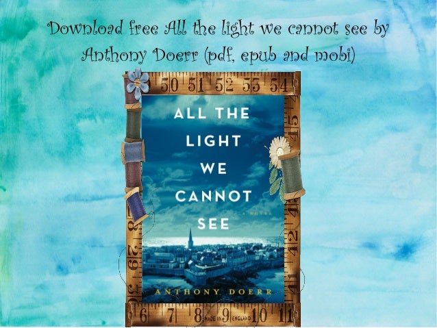 Download free All the light we cannot see by Anthony Doerr (pdf, epub and mobi)
