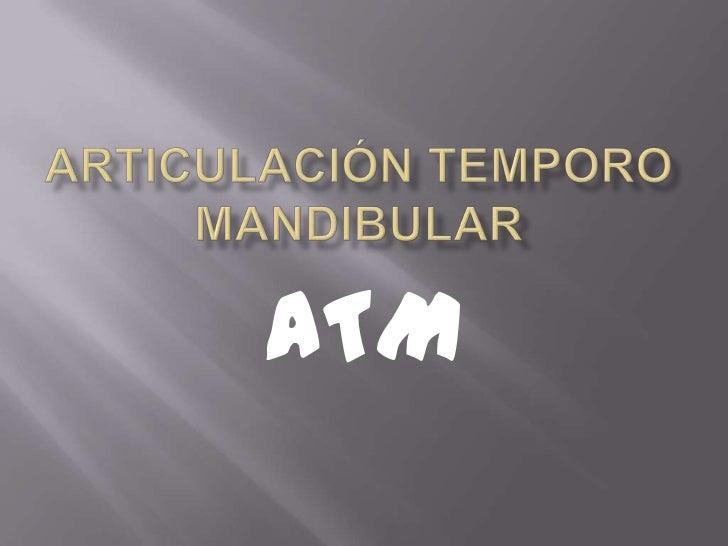 Articulación temporo mandibular<br />ATM<br />
