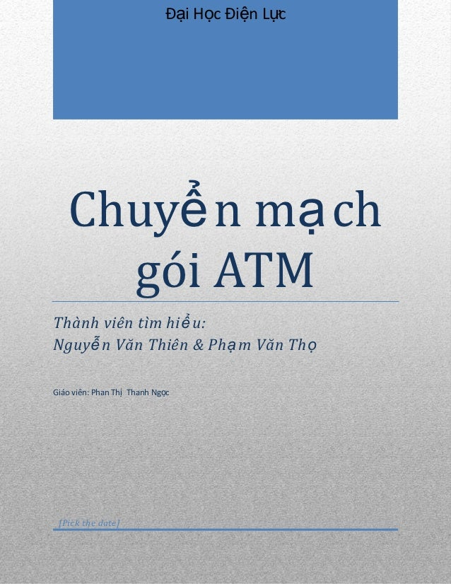 Đại Học Điện Lực   Chuyể n mạ ch     gói ATMThành viên tìm hiể u:Nguyễ n Văn Thiên & Phạ m Văn ThọGiáo viên: Phan Thị Than...
