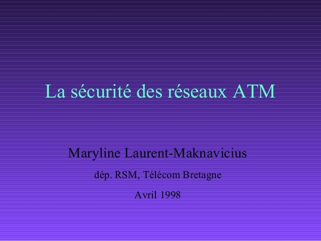 La sécurité des réseaux ATM  Maryline Laurent-Maknavicius      dép. RSM, Télécom Bretagne              Avril 1998