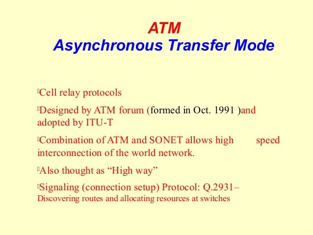 the technology behind the asynchronous transfer mode atm Mobile computing over the internet the reason behind this deployment of atm (asynchronous transfer mode) technology in the local as well as wide area.
