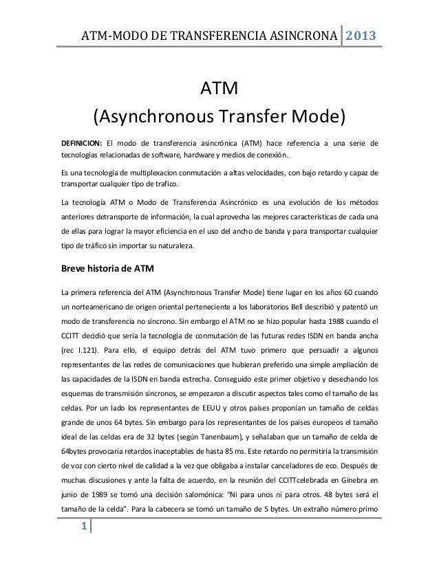 ATM-MODO DE TRANSFERENCIA ASINCRONA 20131ATM(Asynchronous Transfer Mode)DEFINICION: El modo de transferencia asincrónica (...