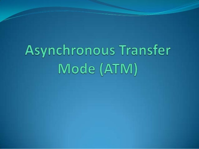 ATM Definition  Standard for cell relay wherein information for multiple service types, such as voice, video, or data, is...
