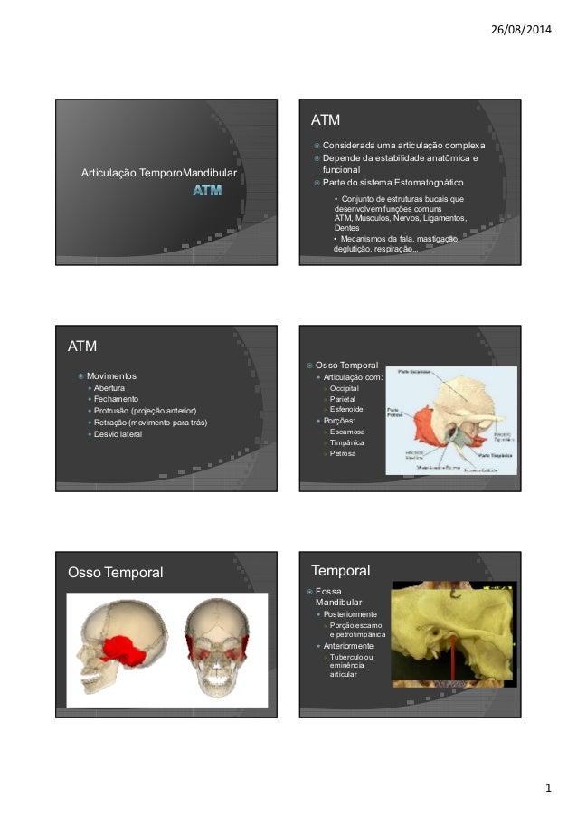 26/08/2014  1  Articulação TemporoMandibular  ATM   Considerada uma articulação complexa   Depende da estabilidade anatômi...