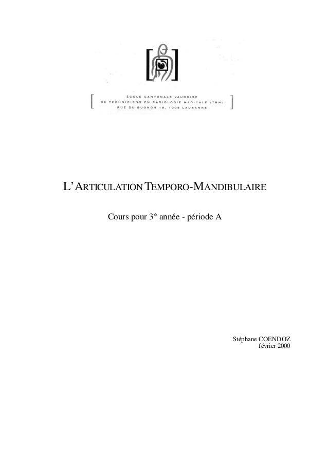 L'ARTICULATION TEMPORO-MANDIBULAIRE Cours pour 3° année - période A Stéphane COENDOZ février 2000