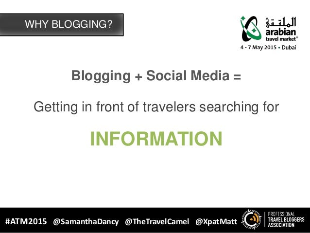 Blogging + Social Media = Getting in front of travelers searching for INFORMATION WHY BLOGGING? #ATM2015 @SamanthaDancy @T...
