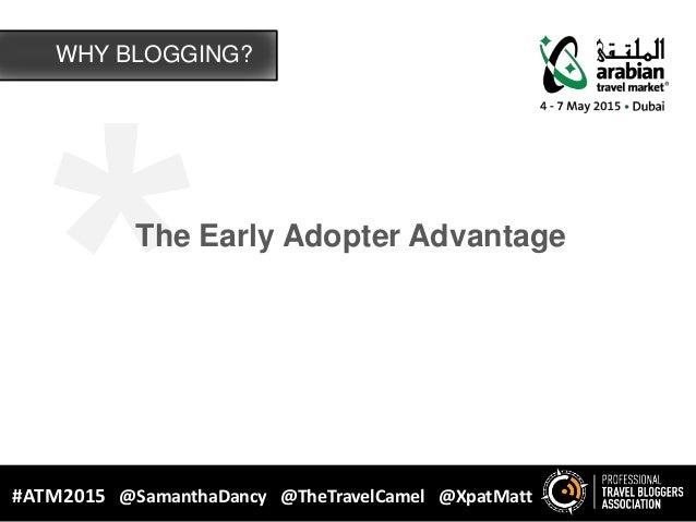 The Early Adopter Advantage WHY BLOGGING? #ATM2015 @SamanthaDancy @TheTravelCamel @XpatMatt