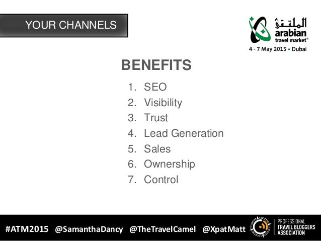 BENEFITS 1. SEO 2. Visibility 3. Trust 4. Lead Generation 5. Sales 6. Ownership 7. Control YOUR CHANNELS #ATM2015 @Samanth...