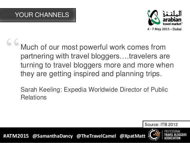 """""""Much of our most powerful work comes from partnering with travel bloggers….travelers are turning to travel bloggers more ..."""