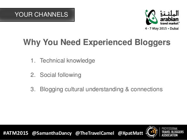 Why You Need Experienced Bloggers 1. Technical knowledge 2. Social following 3. Blogging cultural understanding & connecti...