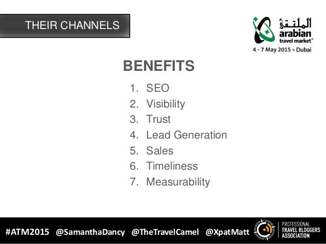 BENEFITS 1. SEO 2. Visibility 3. Trust 4. Lead Generation 5. Sales 6. Timeliness 7. Measurability THEIR CHANNELS #ATM2015 ...