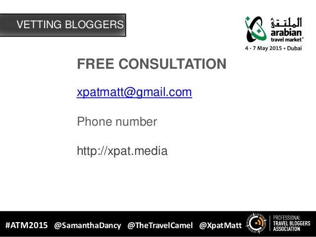 VETTING BLOGGERS #ATM2015 @SamanthaDancy @TheTravelCamel @XpatMatt FREE CONSULTATION xpatmatt@gmail.com Phone number http:...