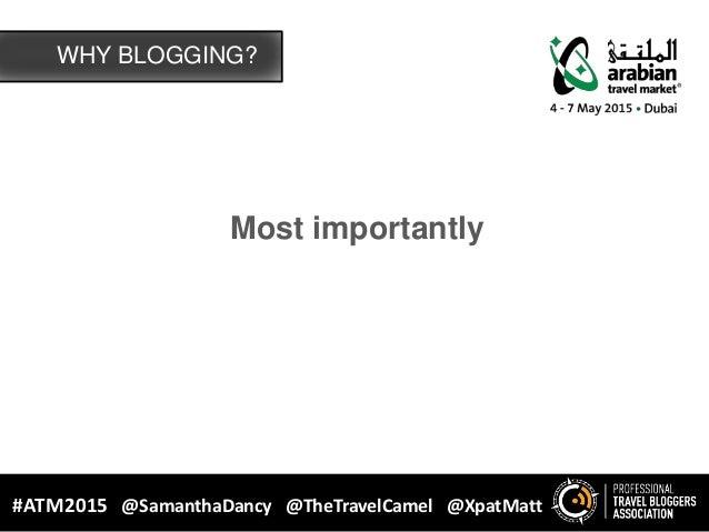 Most importantly WHY BLOGGING? #ATM2015 @SamanthaDancy @TheTravelCamel @XpatMatt