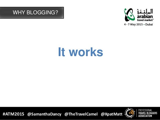 It works WHY BLOGGING? #ATM2015 @SamanthaDancy @TheTravelCamel @XpatMatt