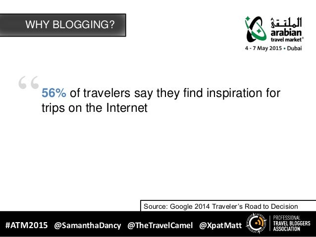 """""""56% of travelers say they find inspiration for trips on the Internet WHY BLOGGING? Source: Google 2014 Traveler's Road to..."""