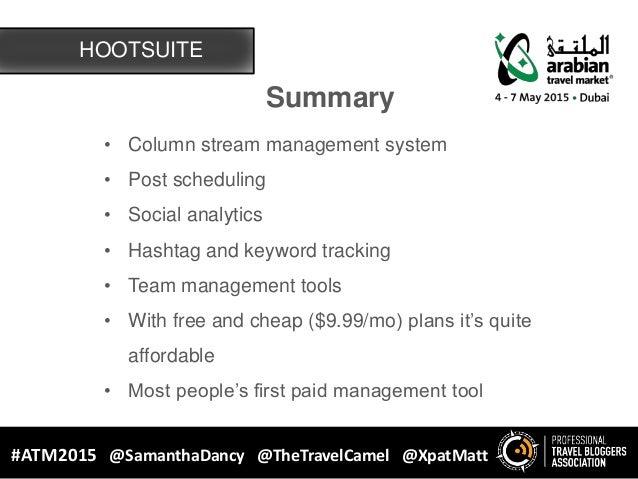 HOOTSUITE #ATM2015 @SamanthaDancy @TheTravelCamel @XpatMatt Summary • Column stream management system • Post scheduling • ...