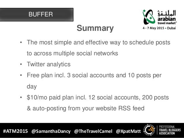 BUFFER #ATM2015 @SamanthaDancy @TheTravelCamel @XpatMatt Summary • The most simple and effective way to schedule posts to ...