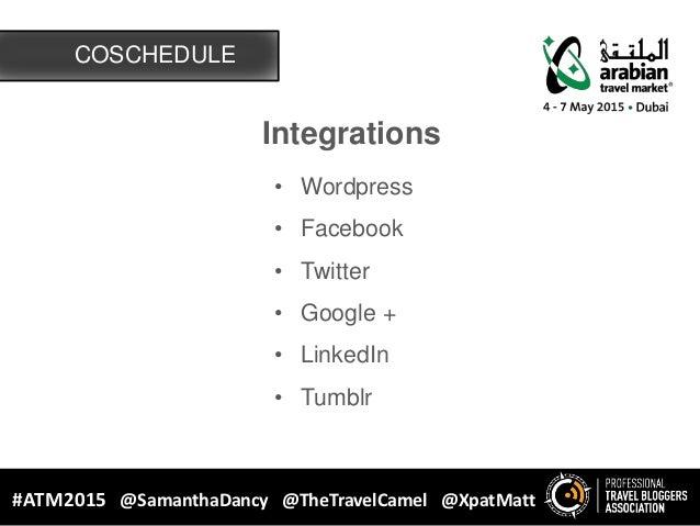 COSCHEDULE #ATM2015 @SamanthaDancy @TheTravelCamel @XpatMatt Integrations • Wordpress • Facebook • Twitter • Google + • Li...