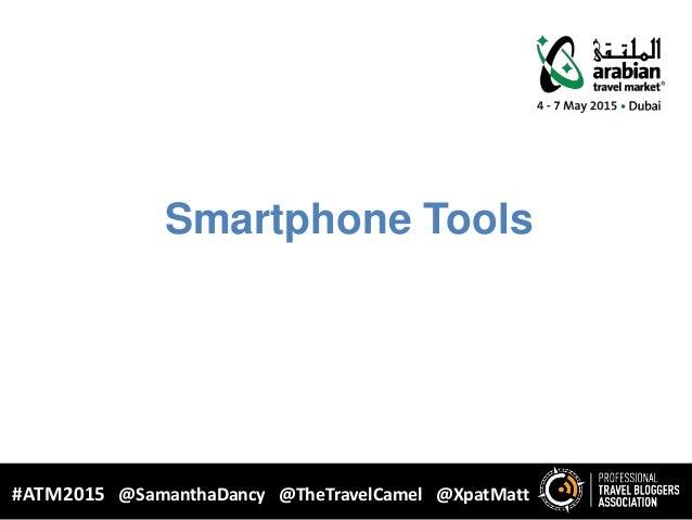 Smartphone Tools WHY BLOGGING? #ATM2015 @SamanthaDancy @TheTravelCamel @XpatMatt