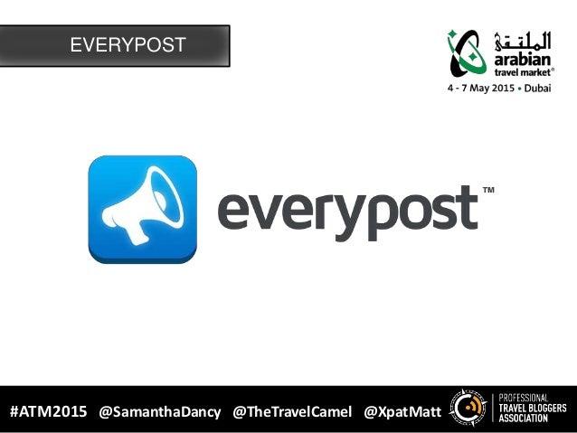 EVERYPOST #ATM2015 @SamanthaDancy @TheTravelCamel @XpatMatt
