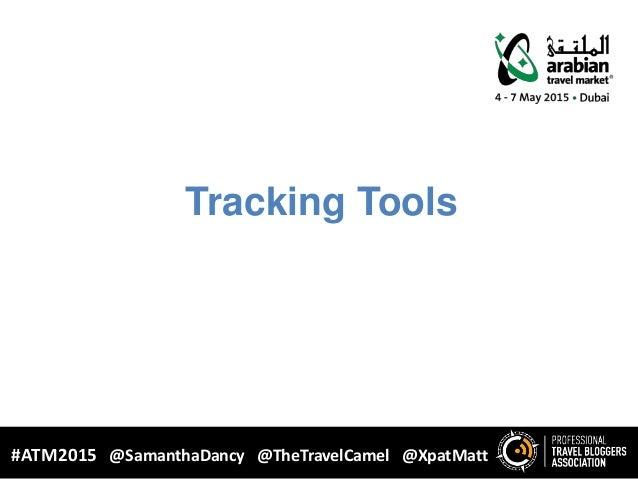 Tracking Tools WHY BLOGGING? #ATM2015 @SamanthaDancy @TheTravelCamel @XpatMatt