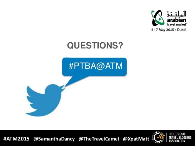 QUESTIONS? #PTBA@ATM #ATM2015 @SamanthaDancy @TheTravelCamel @XpatMatt
