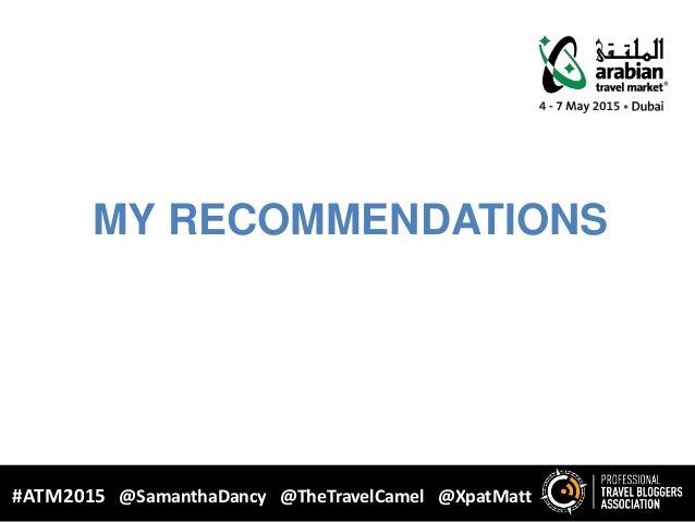 MY RECOMMENDATIONS WHY BLOGGING? #ATM2015 @SamanthaDancy @TheTravelCamel @XpatMatt