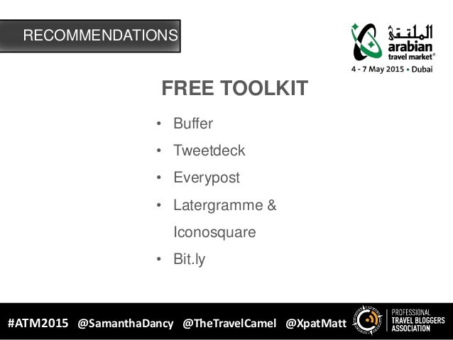 FREE TOOLKIT • Buffer • Tweetdeck • Everypost • Latergramme & Iconosquare • Bit.ly RECOMMENDATIONS #ATM2015 @SamanthaDancy...