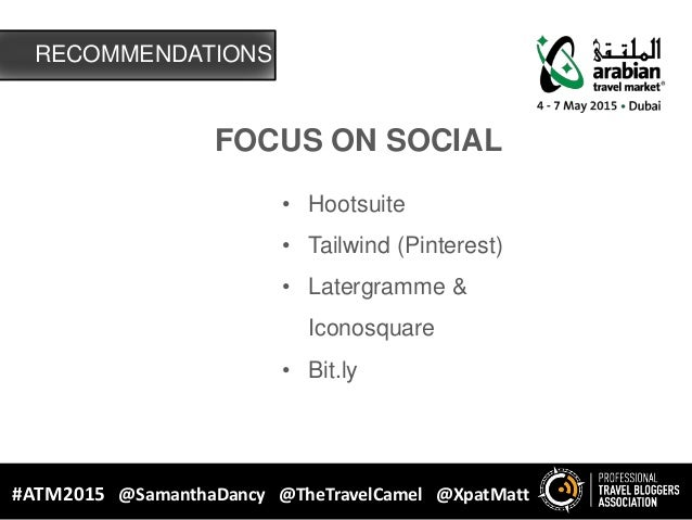 FOCUS ON SOCIAL • Hootsuite • Tailwind (Pinterest) • Latergramme & Iconosquare • Bit.ly RECOMMENDATIONS #ATM2015 @Samantha...
