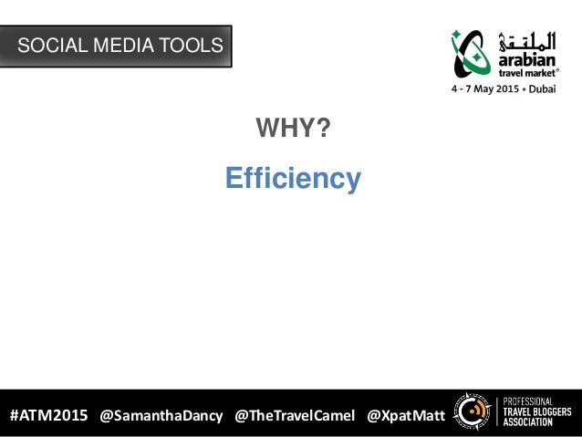 SOCIAL MEDIA TOOLS #ATM2015 @SamanthaDancy @TheTravelCamel @XpatMatt WHY? Efficiency