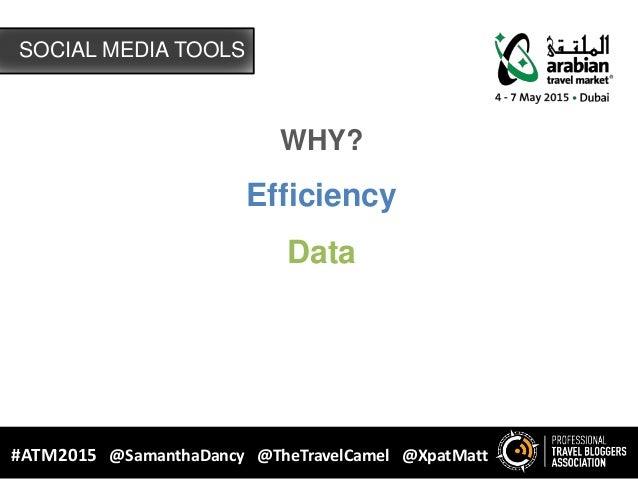 SOCIAL MEDIA TOOLS #ATM2015 @SamanthaDancy @TheTravelCamel @XpatMatt WHY? Efficiency Data