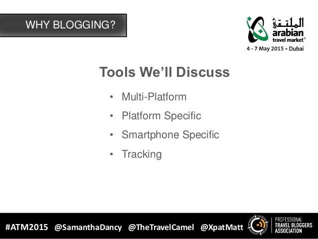 Tools We'll Discuss • Multi-Platform • Platform Specific • Smartphone Specific • Tracking WHY BLOGGING? #ATM2015 @Samantha...